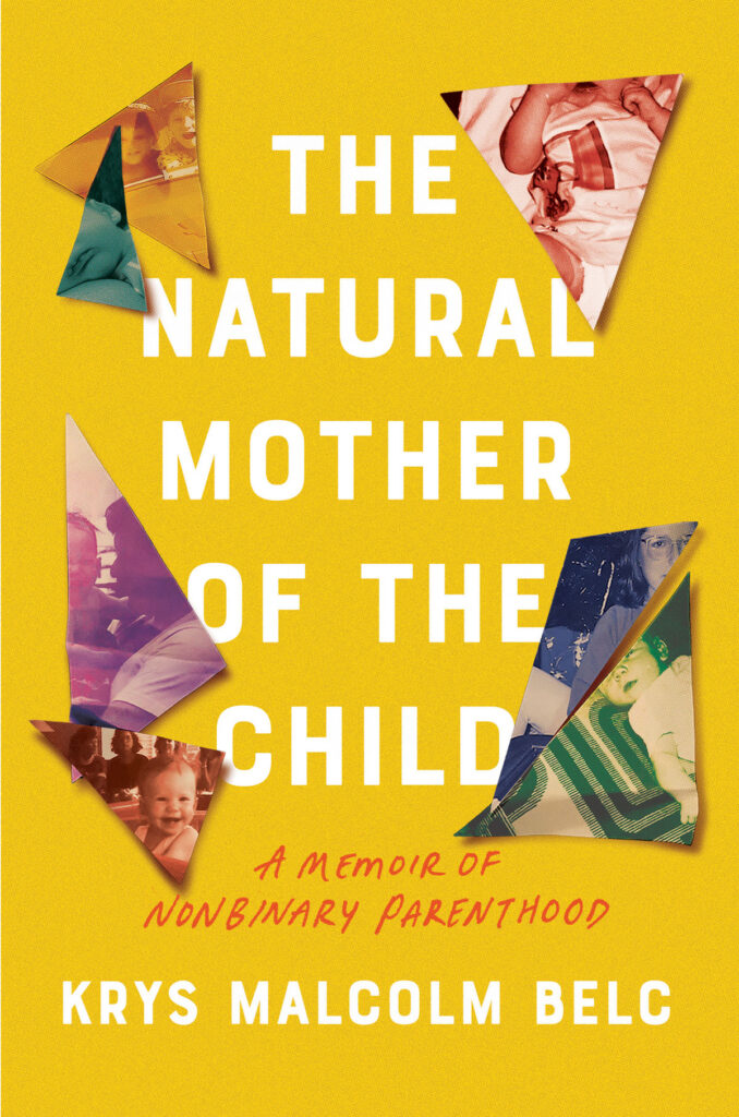 The Natural Mother of the Child: A Memoir of Nonbinary Parenthood by Krys Malcolm Belc