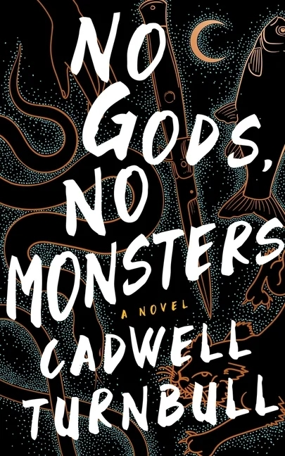No Gods, No Monsters by Cadwell Turnball